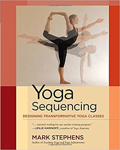 Yoga Sequencing: Designing Transformative Yoga Classes by Mark Stephens